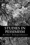 Studies in Pessimism - Arthur Schopenhauer, T Bailey Saunders