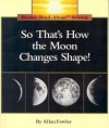 So That's How the Moon Changes Shape (Rookie Read-About Science Series) - Allan Fowler