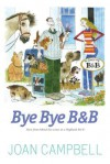 Bye, Bye B&b: Memoirs of a Highland Landlady. by Joan Campbell - Joan Campbell