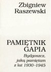 Pamiętnik gapia: Bydgoszcz, jaką pamiętam z lat 1930-1945 - Zbigniew Raszewski