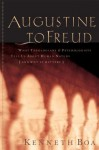 Augustine To Freud: What Theologians & Psychologists Tell Us About Human Nature - Kenneth D. Boa