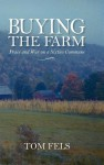 Buying the Farm: Peace and War on a Sixties Commune - Tom Fels, Daniel Aaron