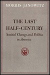 The Last Half-Century: Societal Change and Politics in America - Morris Janowitz