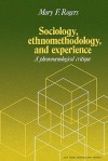 Sociology, Ethnomethodology and Experience - Mary F. Rogers
