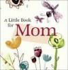 Little Book for Mom (Little Book (Andrew McMeel)) - Andrews McMeel Publishing, Patrick T. Regan, Diane Marsh
