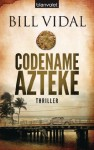 Codename Azteke: Thriller (German Edition) - Bill Vidal, Tanja Ohlsen