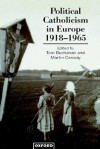 Political Catholicism in Europe 1918-1965 - Tom Buchanan