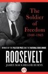 Roosevelt: The Soldier of Freedom (1940�1945) - James MacGregor Burns