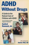 ADHD Without Drugs: A Guide to the Natural Care of Children with ADHD - Sanford Newmark, Andrew Weil