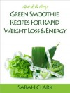 Quick & Easy Green Smoothie Recipes For Rapid Weight Loss And Energy - Sarah Clark
