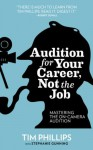 Audition for Your Career, Not the Job: Mastering the On-camera Audition - Tim Phillips, Stephanie Gunning