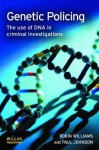Genetic Policing: The Use of DNA in Criminal Investigations - Robin Williams, Paul Johnson