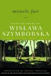 Miracle Fair: Selected Poems of Wislawa Szymborska - Wisława Szymborska, Joanna Trzeciak, Czesław Miłosz