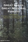 Great Lakes, Great National Forests: A Recreational Guide to the National Forests of Michigan, Minnesota, Wisconsin, Illinois, Indiana, Ohio, Pennsylvania, and New York - Eric Freedman