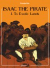 Isaac the Pirate: To Exotic Lands (Isaac the Pirate - Christophe Blain