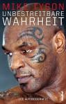 Mike Tyson - Unbestreitbare Wahrheit - Die Autobiografie (German Edition) - Mike Tyson, Larry Sloman, Michael Bayer, Karlheinz Dürr