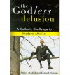 The Godless Delusion: A Catholic Challenge to Modern Atheism - Patrick Madrid, Kenneth Hensley