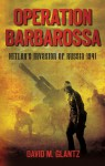 Operation Barbarossa: Hitler's Invasion of Russia 1941 - David M. Glantz