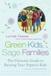 Green Kids, Sage Families: The Ultimate Guide to Raising Your Organic Kids - Lynda Fassa, Vanessa Williams