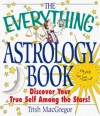 The Everything Astrology Book: Discover Your True Self Among the Stars! - Trish MacGregor