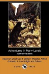 Adventures in Many Lands (Illustrated Edition) (Dodo Press) - Algernon Blackwood, William Webster, Alfred Colbeck and Others