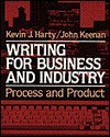 Writing for Business and Industry: Process and Product - Kevin J. Harty, John Keenan