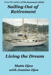 Sailing Out of Retirement: Living the Dream (revised) - Matts G. Djos