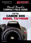 David Busch's Compact Field Guide for the Canon EOS Rebel T3/1100D - David D. Busch
