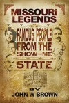 Missouri Legends: Famous People from the Show Me State - John W. Brown