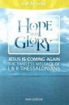 Hope and Glory: Jesus Is Coming Again the Timeless Message of 1 & 2 Thessalonians - Sam Gordon