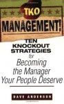 TKO Management!: Ten Knockout Strategies for Becoming the Manager Your People Deserve - Dave Anderson