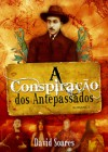 A Conspiração dos Antepassados - David Soares
