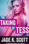 The Taking of Tess - Jade K. Scott