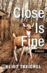 Close Is Fine - Eliot Treichel