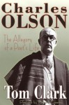 Charles Olson: The Allegory of a Poet's Life - Tom Clark