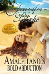 The Amalfitano's Bold Abduction (The Italian Billionaires Collection) - Jennifer Blake