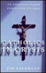 Catholics In Crisis: An American Parish Fights For Its Soul - Jim Naughton