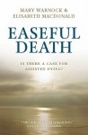Easeful Death: Is There a Case for Assisted Dying? - Mary Warnock, Elisabeth Macdonald