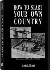 How To Start Your Own Country - Erwin S. Strauss