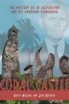 Coral Castle: The Mystery of Ed Leedskalnin and His American Stonehenge - Rusty McClure, Jack Heffron