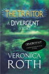The Traitor: A Divergent Story (Divergent, #0.4) - Veronica Roth