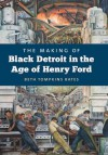 The Making of Black Detroit in the Age of Henry Ford - Beth Tompkins Bates