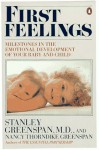 First Feelings: Milestones in the Emotional Development of Your Baby and Child - Stanley I. Greenspan, Nancy Thorndike Greenspan