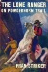 The Lone Ranger on Powder Horn Trail - Fran Striker
