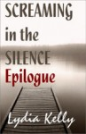 Screaming in the Silence Epilogue - Lydia Kelly