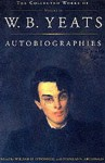 Autobiographies of W.B.Yeats (The Collected Works of W.B. Yeats) - William H. O'Donnell