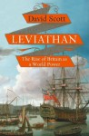 Leviathan: Britain from the Tudors to American Independence. David Scott - David Scott
