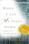 When I Lay My Isaac Down [repack] - Carol Kent
