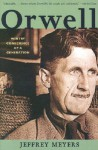 Orwell: Wintry Conscience of a Generation - Jeffrey Meyers