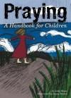 Praying: A Handbook for Children - Jody Shine, Jenny Brown